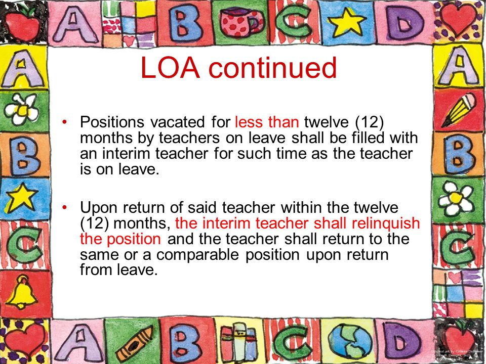 LOA continued Positions vacated for less than twelve (12) months by teachers on leave shall be filled with an interim teacher for such time as the teacher is on leave.