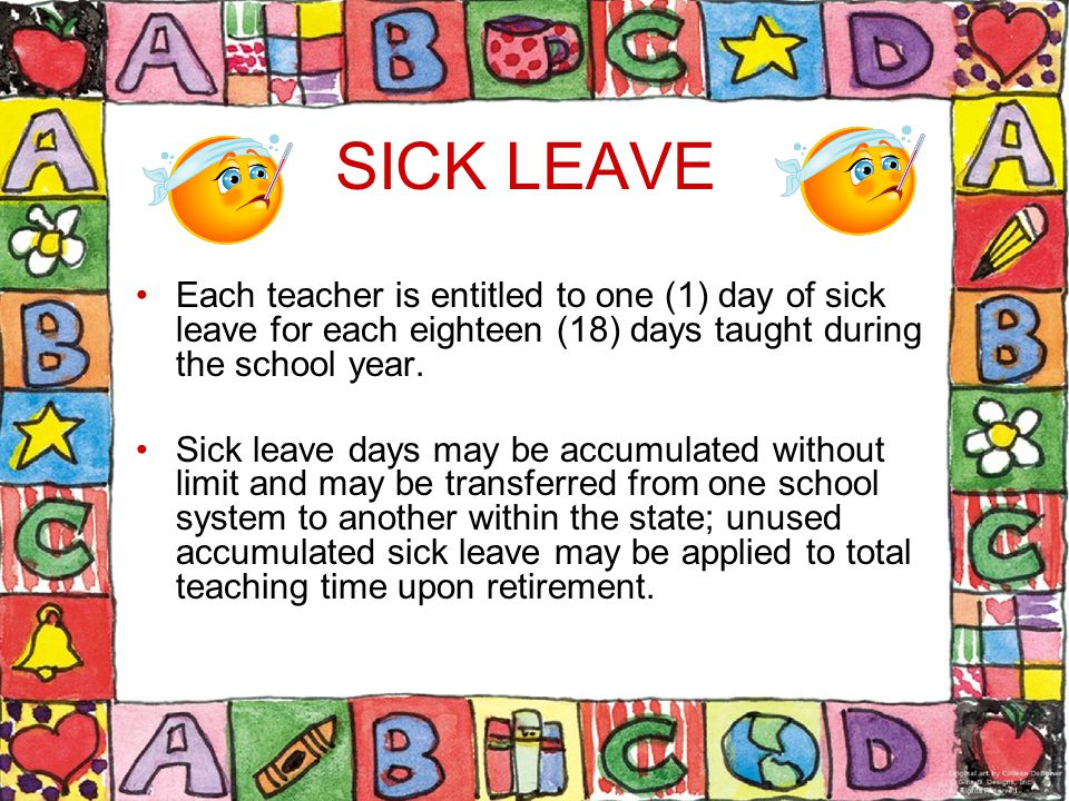 SICK LEAVE Each teacher is entitled to one (1) day of sick leave for each eighteen (18) days taught during the school year.