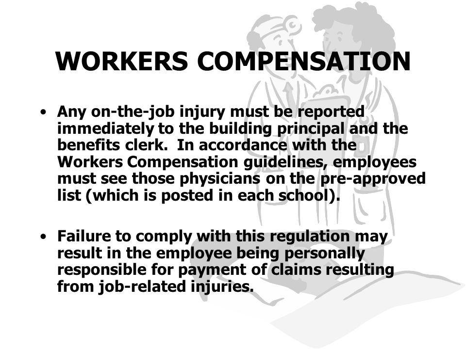 WORKERS COMPENSATION Any on-the-job injury must be reported immediately to the building principal and the benefits clerk.