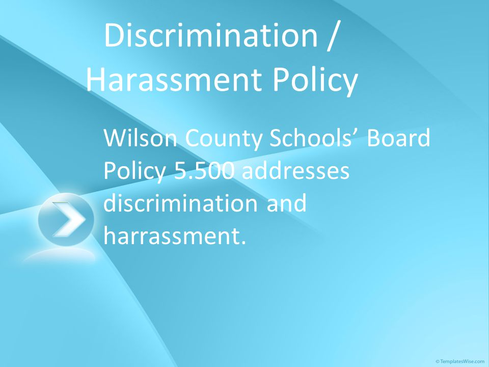 Discrimination / Harassment Policy Wilson County Schools' Board Policy 5.500 addresses discrimination and harrassment.
