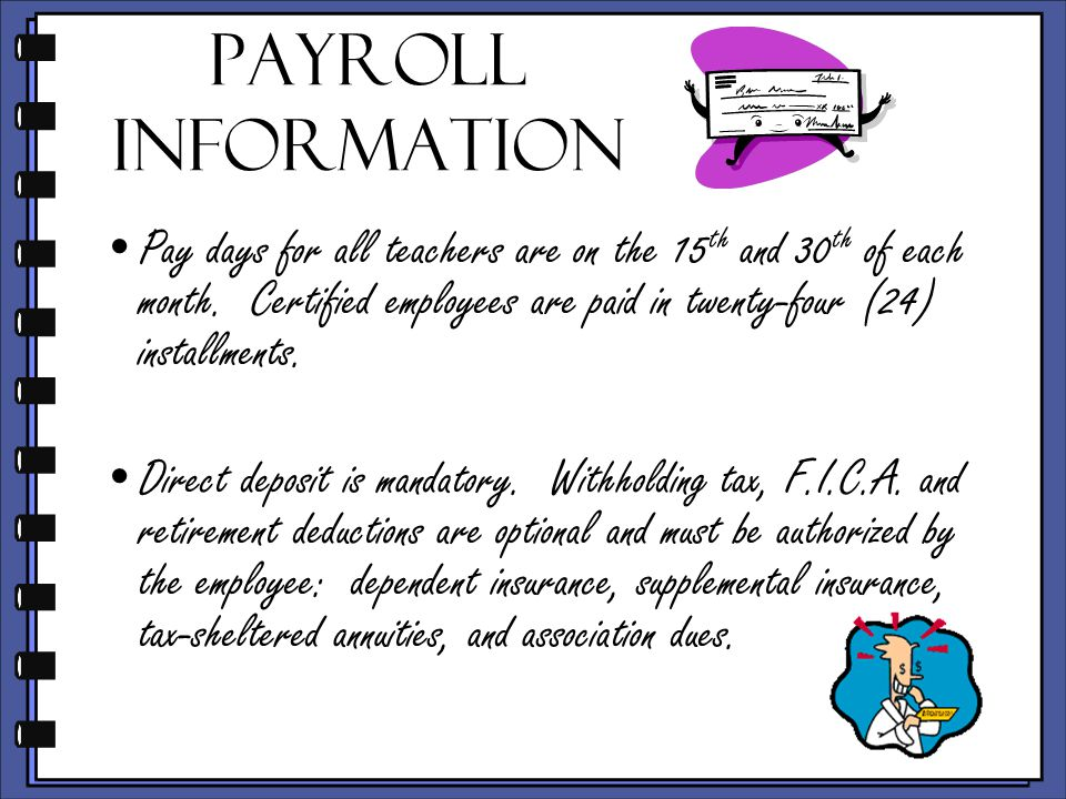 Payroll Information Pay days for all teachers are on the 15 th and 30 th of each month.