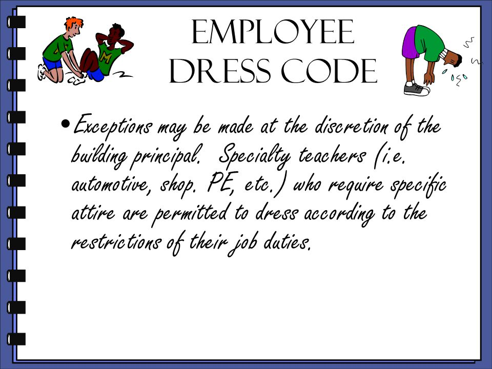 Employee Dress Code Exceptions may be made at the discretion of the building principal.