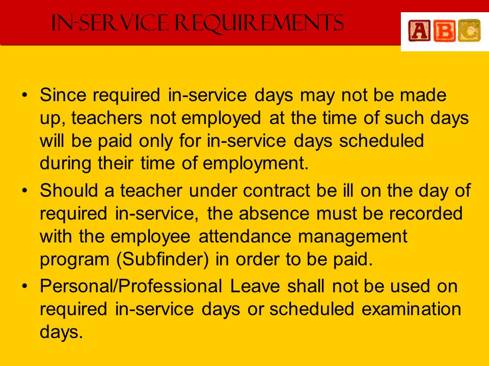In-Service Requirements Since required in-service days may not be made up, teachers not employed at the time of such days will be paid only for in-service days scheduled during their time of employment.