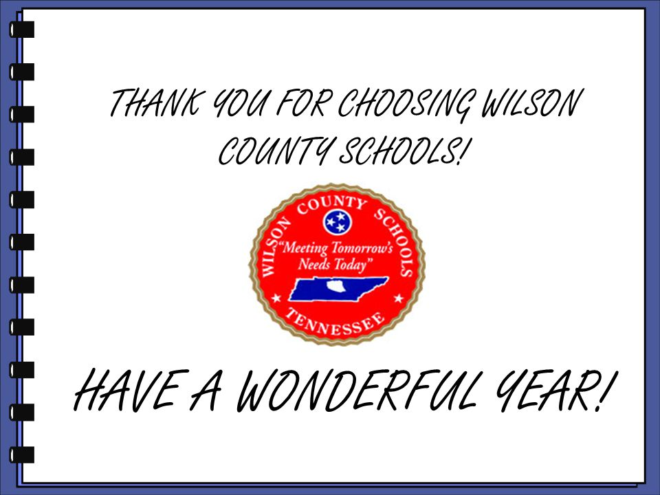 THANK YOU FOR CHOOSING WILSON COUNTY SCHOOLS! HAVE A WONDERFUL YEAR!