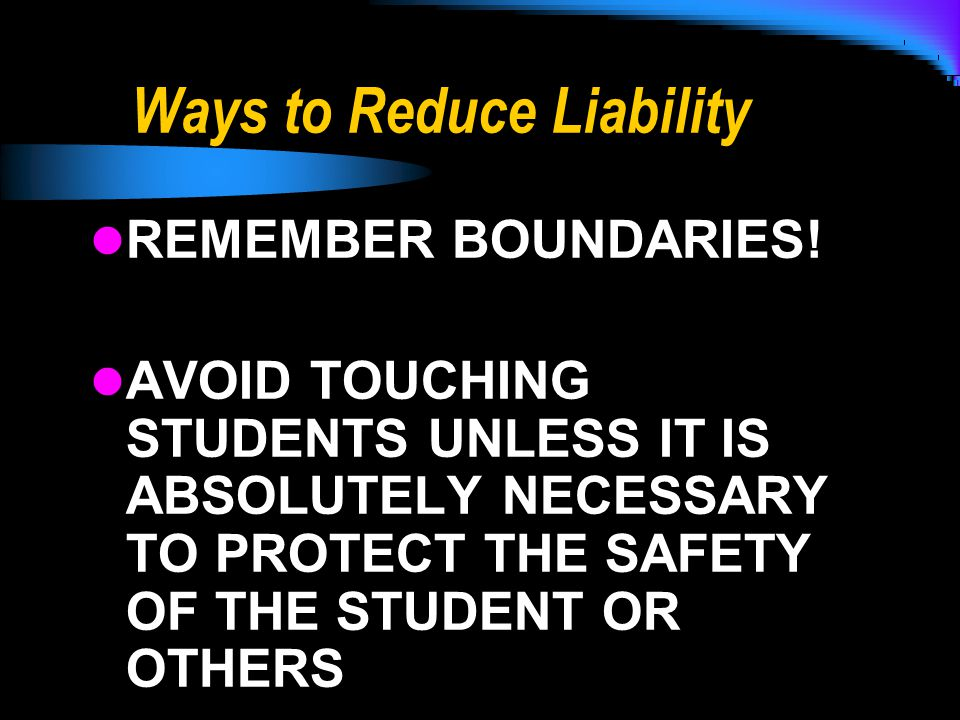 Ways to Reduce Liability REMEMBER BOUNDARIES.