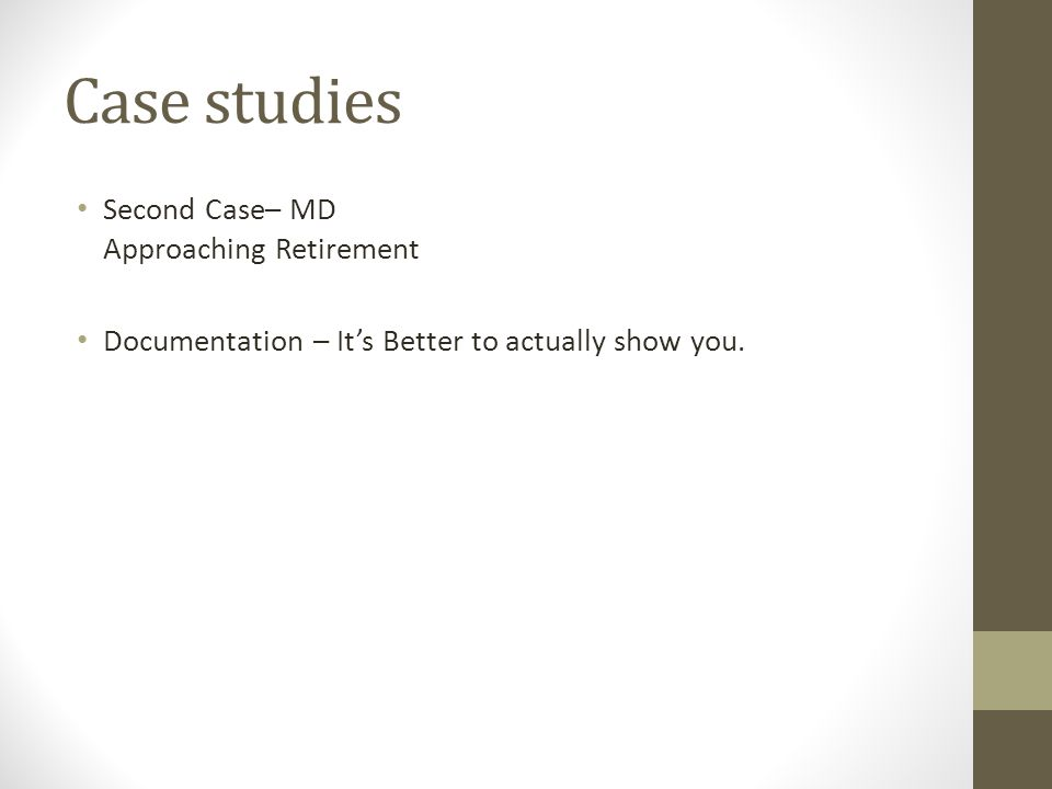 Case studies Second Case– MD Approaching Retirement Documentation – It's Better to actually show you.