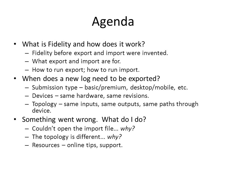 Agenda What is Fidelity and how does it work? – Fidelity before export and import were invented. – What export and import are for. – How to run export