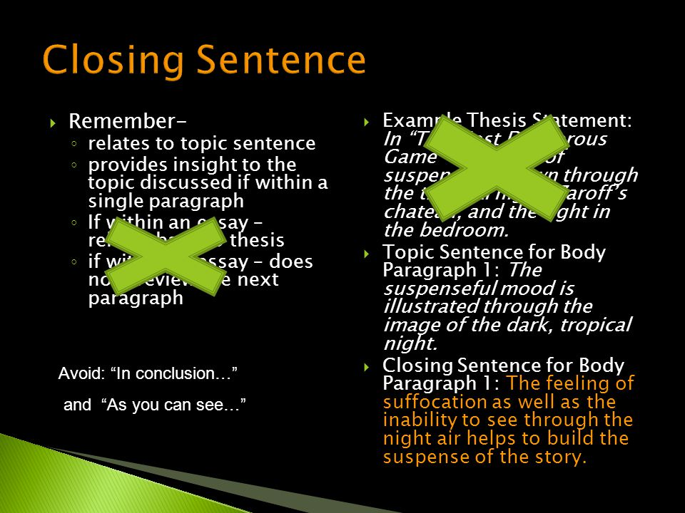  Remember- ◦ relates to topic sentence ◦ provides insight to the topic discussed if within a single paragraph ◦ If within an essay – relates back to