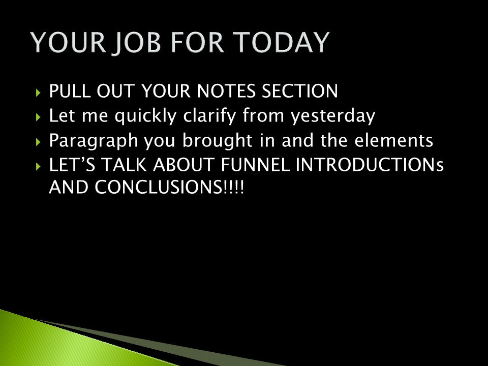  PULL OUT YOUR NOTES SECTION  Let me quickly clarify from yesterday  Paragraph you brought in and the elements  LET'S TALK ABOUT FUNNEL INTRODUCTI