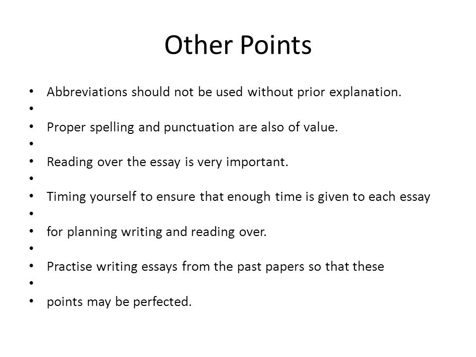 Other Points Abbreviations should not be used without prior explanation. Proper spelling and punctuation are also of value. Reading over the essay is