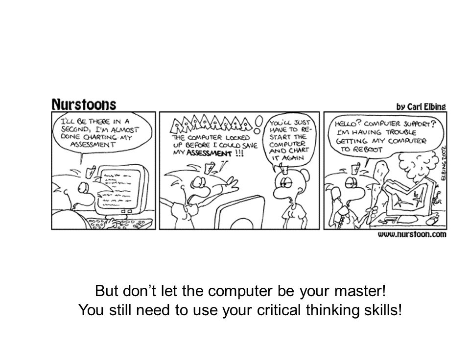 But don't let the computer be your master! You still need to use your critical thinking skills!