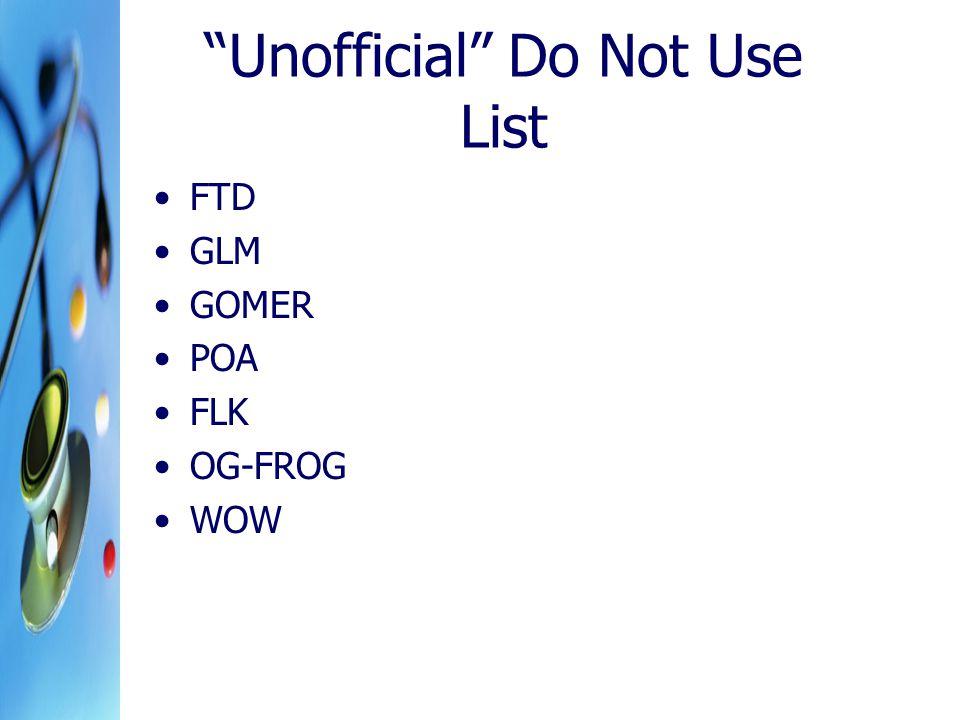 Unofficial Do Not Use List FTD GLM GOMER POA FLK OG-FROG WOW