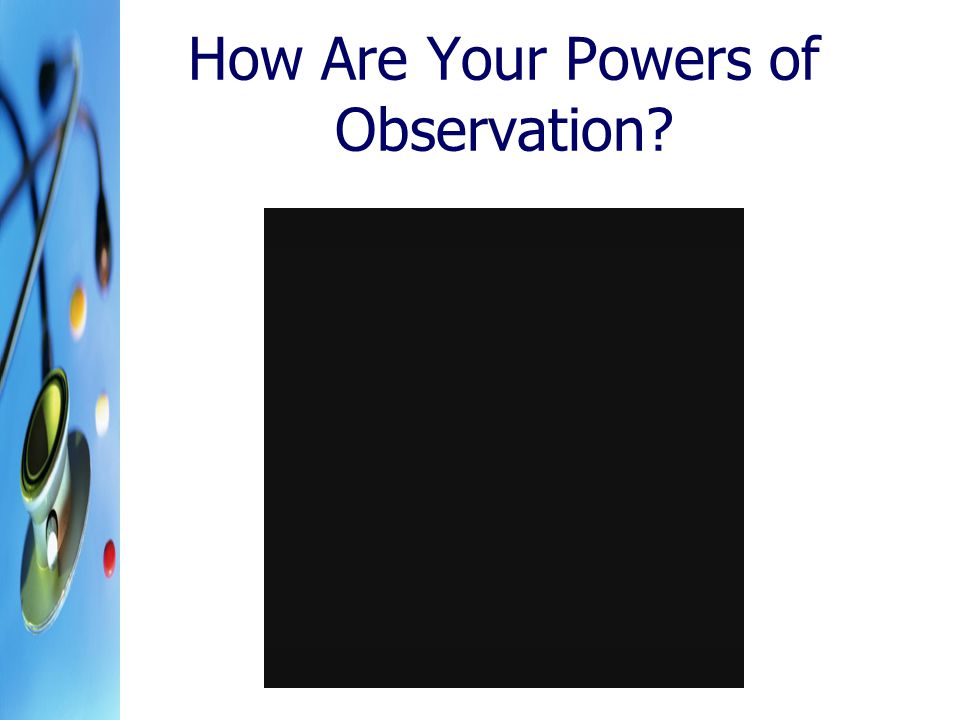 How Are Your Powers of Observation