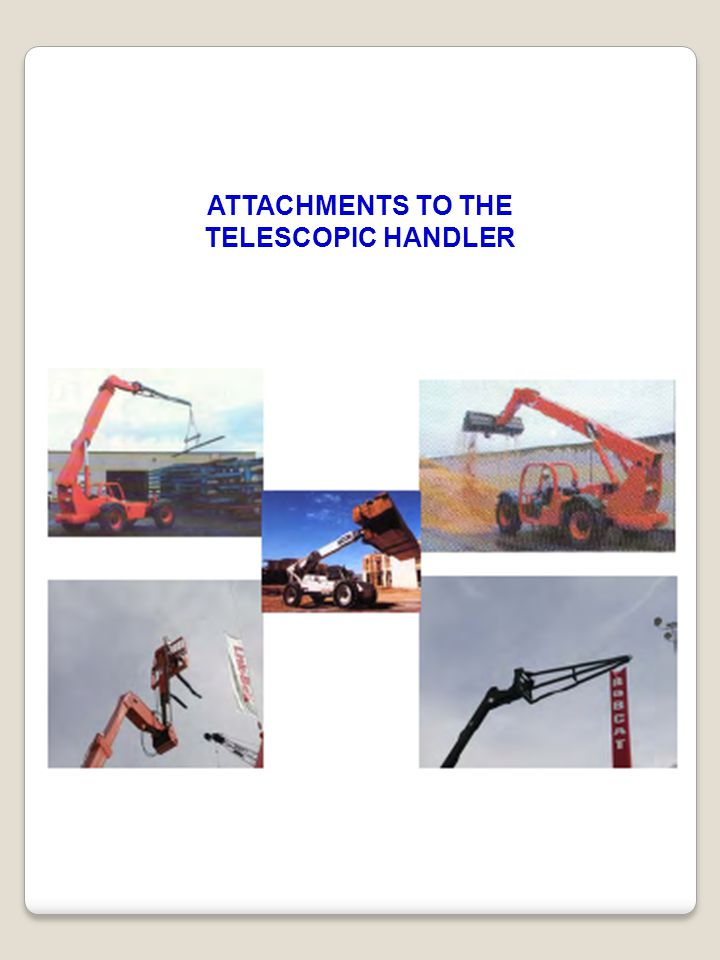 ATTACHMENTS TO THE TELESCOPIC HANDLER