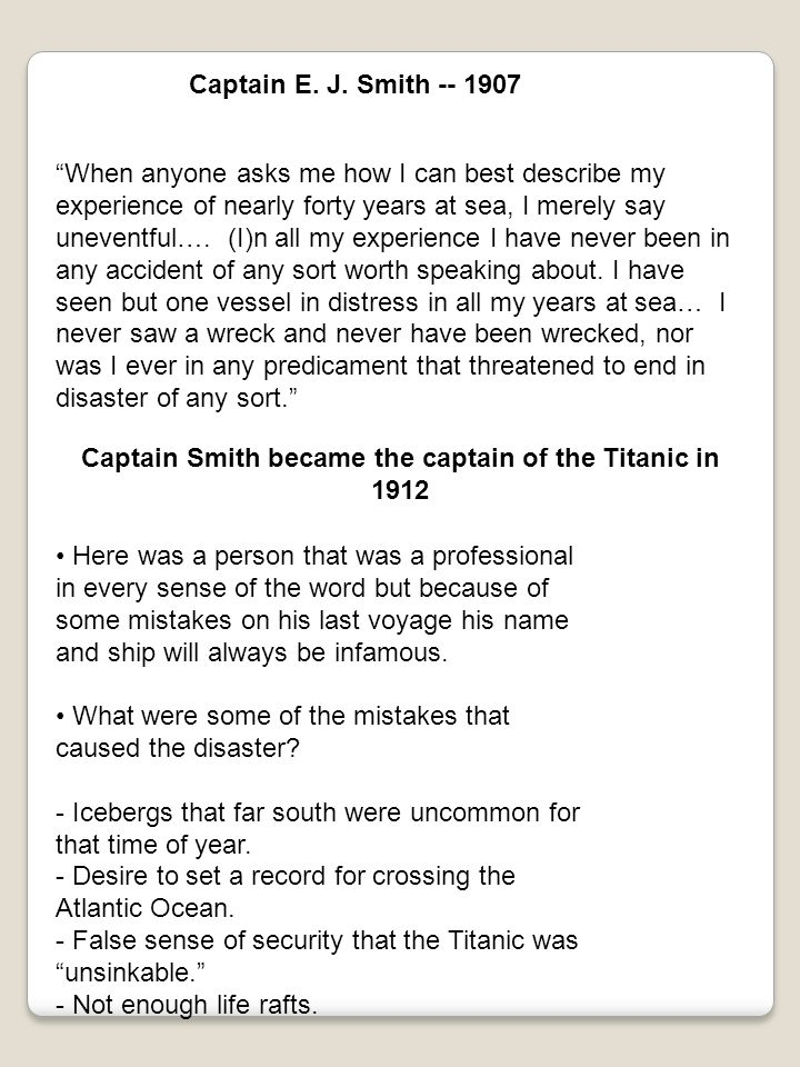 """Captain E. J. Smith -- 1907 """"When anyone asks me how I can best describe my experience of nearly forty years at sea, I merely say uneventful…. (I)n al"""