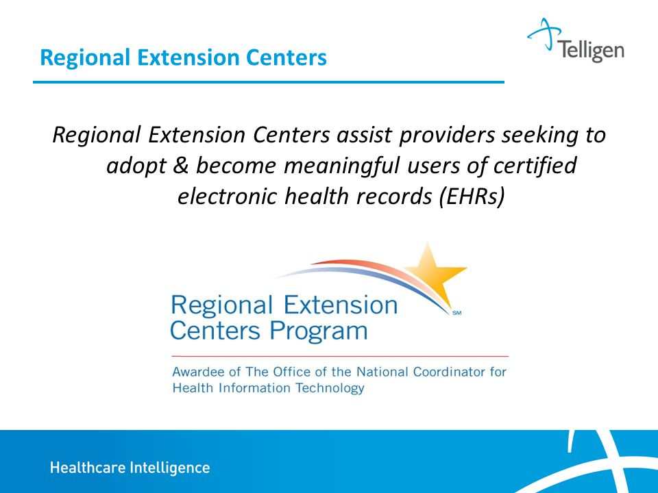 Regional Extension Centers Regional Extension Centers assist providers seeking to adopt & become meaningful users of certified electronic health records (EHRs)