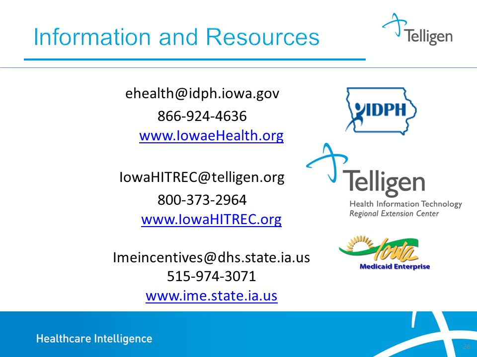 ehealth@idph.iowa.gov 866-924-4636 www.IowaeHealth.org IowaHITREC@telligen.org 800-373-2964 www.IowaHITREC.org Imeincentives@dhs.state.ia.us 515-974-3071 www.ime.state.ia.us 26