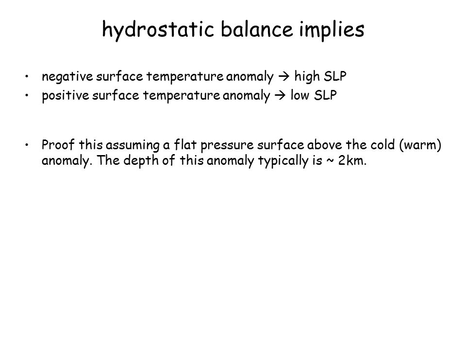 hydrostatic balance implies negative surface temperature anomaly  high SLP positive surface temperature anomaly  low SLP Proof this assuming a flat