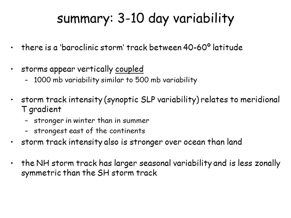 summary: 3-10 day variability there is a 'baroclinic storm' track between 40-60º latitude storms appear vertically coupled –1000 mb variability simila