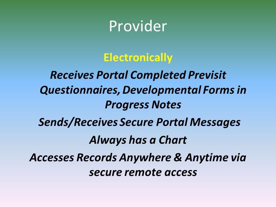 Provider Electronically Receives Portal Completed Previsit Questionnaires, Developmental Forms in Progress Notes Sends/Receives Secure Portal Messages