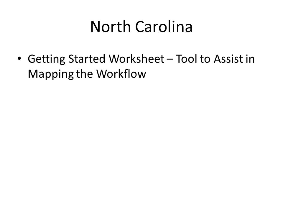 North Carolina Getting Started Worksheet – Tool to Assist in Mapping the Workflow