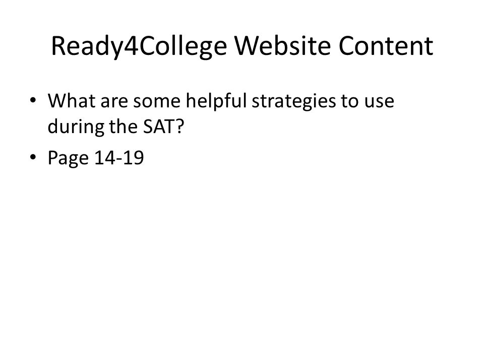 Ready4College Website Content What are some helpful strategies to use during the SAT? Page 14-19