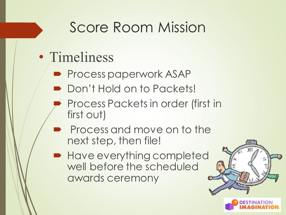 Score Room Mission Timeliness  Process paperwork ASAP  Don't Hold on to Packets.