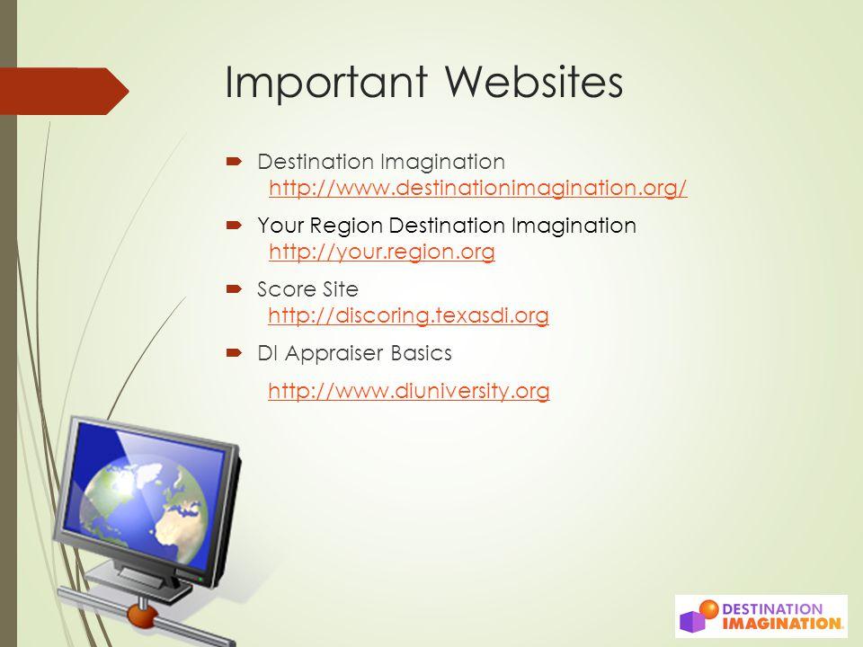 Important Websites  Destination Imagination http://www.destinationimagination.org/http://www.destinationimagination.org/  Your Region Destination Imagination http://your.region.orghttp://your.region.org  Score Site http://discoring.texasdi.org http://discoring.texasdi.org  DI Appraiser Basics http://www.diuniversity.org