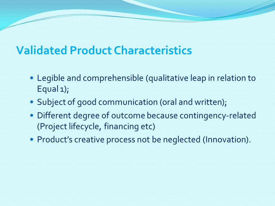 Validated Product Characteristics Legible and comprehensible (qualitative leap in relation to Equal 1); Subject of good communication (oral and writte