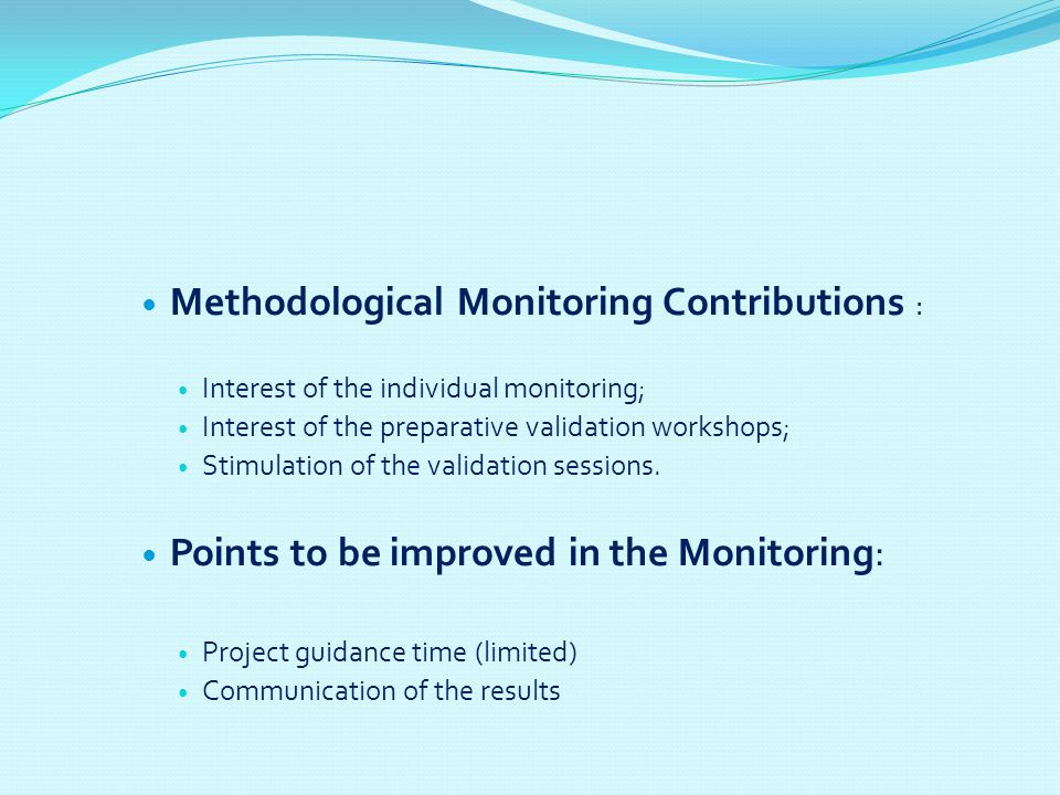 Methodological Monitoring Contributions : Interest of the individual monitoring; Interest of the preparative validation workshops; Stimulation of the