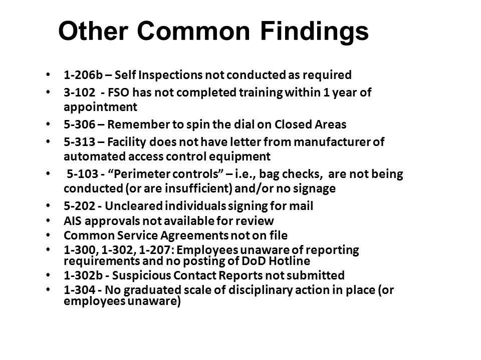 Other Common Findings 1-206b – Self Inspections not conducted as required 3-102 - FSO has not completed training within 1 year of appointment 5-306 –