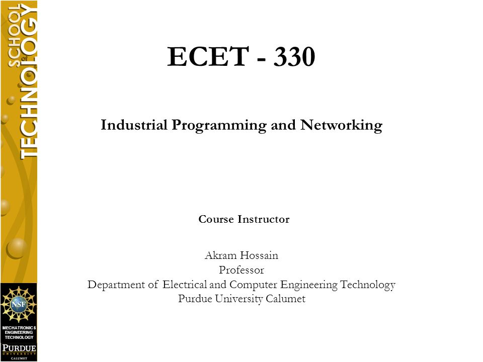 MECHATRONICS ENGINEERING TECHNOLOGY ECET - 330 Industrial Programming and Networking Course Instructor Akram Hossain Professor Department of Electrica