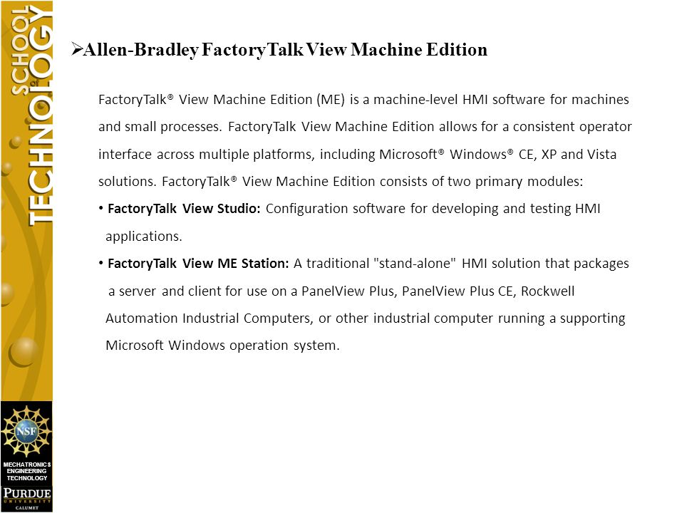 MECHATRONICS ENGINEERING TECHNOLOGY  Allen-Bradley FactoryTalk View Machine Edition FactoryTalk® View Machine Edition (ME) is a machine-level HMI software for machines and small processes.