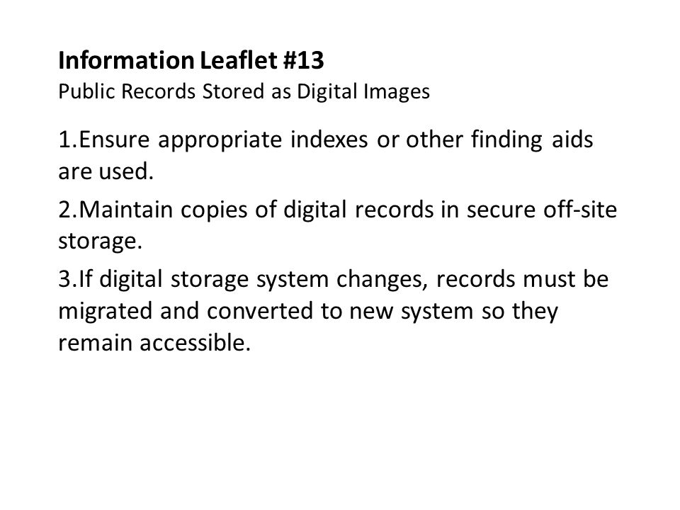 Information Leaflet #13 Public Records Stored as Digital Images 1.Ensure appropriate indexes or other finding aids are used.