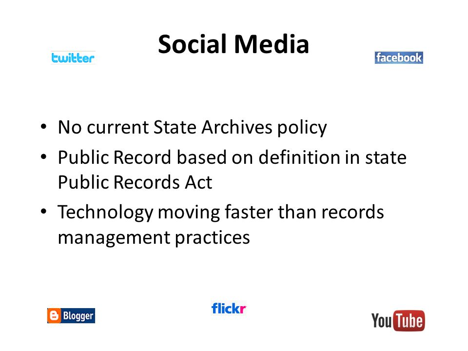 Social Media No current State Archives policy Public Record based on definition in state Public Records Act Technology moving faster than records management practices