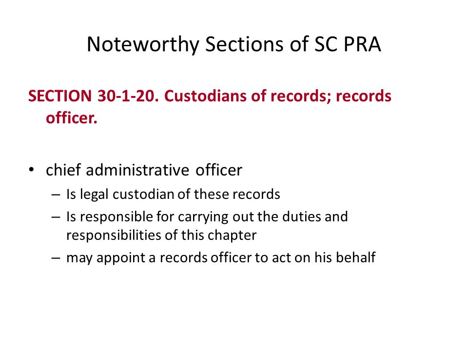 Noteworthy Sections of SC PRA SECTION 30-1-20. Custodians of records; records officer.