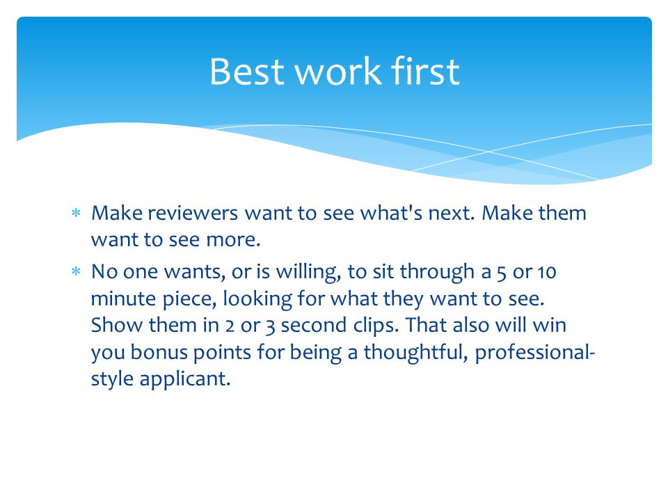  Make reviewers want to see what s next. Make them want to see more.