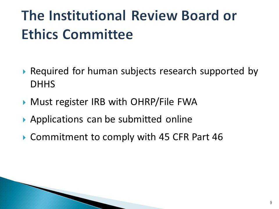  Required for human subjects research supported by DHHS  Must register IRB with OHRP/File FWA  Applications can be submitted online  Commitment to comply with 45 CFR Part 46 9