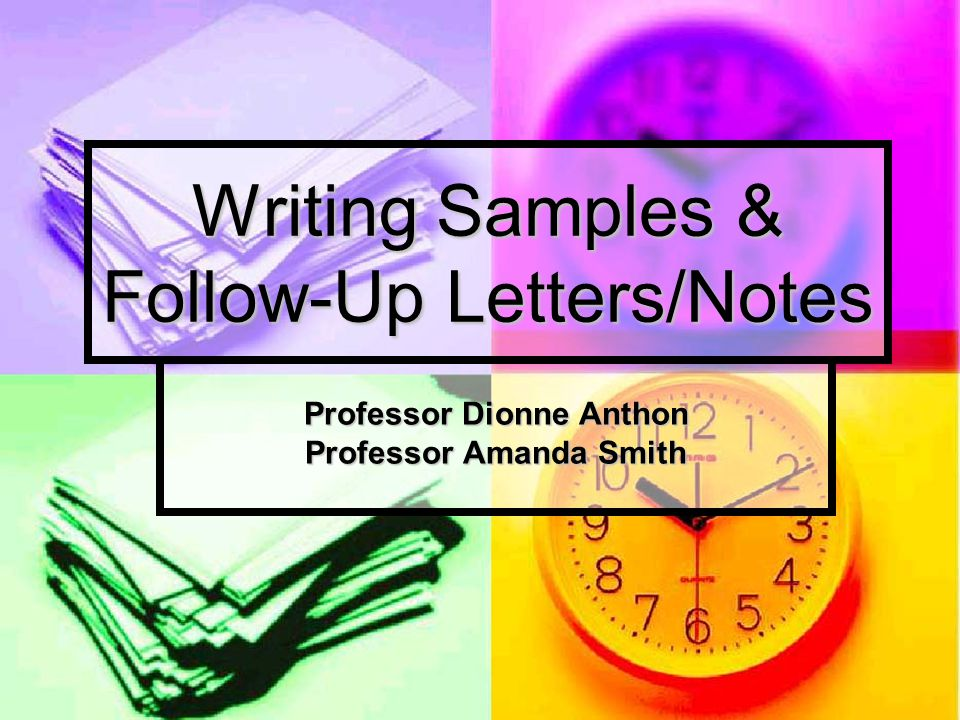 Writing Samples & Follow-Up Letters/Notes Professor Dionne Anthon Professor Amanda Smith