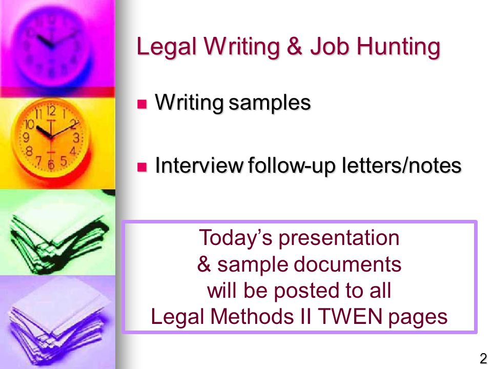 Legal Writing & Job Hunting Writing samples Writing samples Interview follow-up letters/notes Interview follow-up letters/notes Today's presentation &