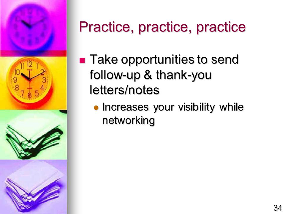 Practice, practice, practice Take opportunities to send follow-up & thank-you letters/notes Take opportunities to send follow-up & thank-you letters/n