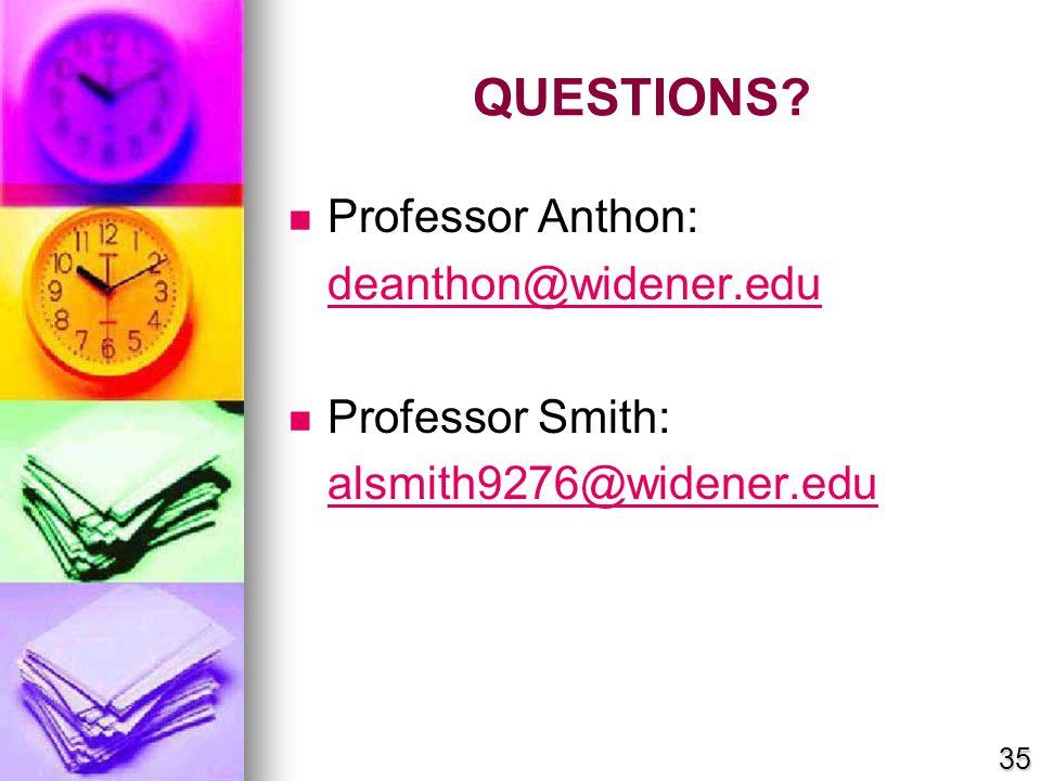 QUESTIONS Professor Anthon: deanthon@widener.edu Professor Smith: alsmith9276@widener.edu 35