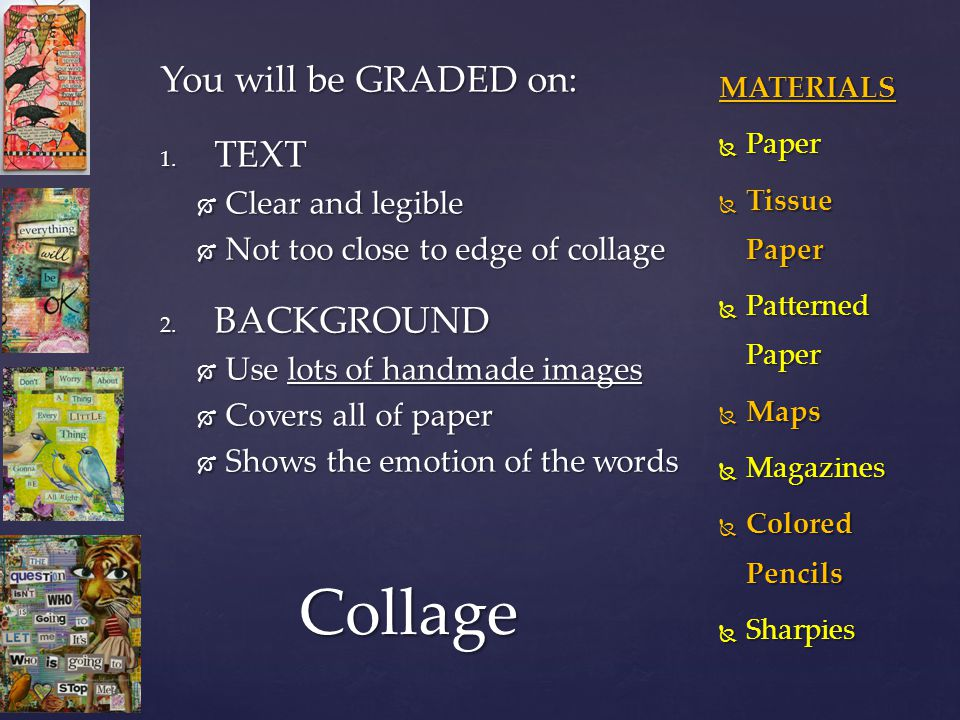 You will be GRADED on: 1. TEXT  Clear and legible  Not too close to edge of collage 2.