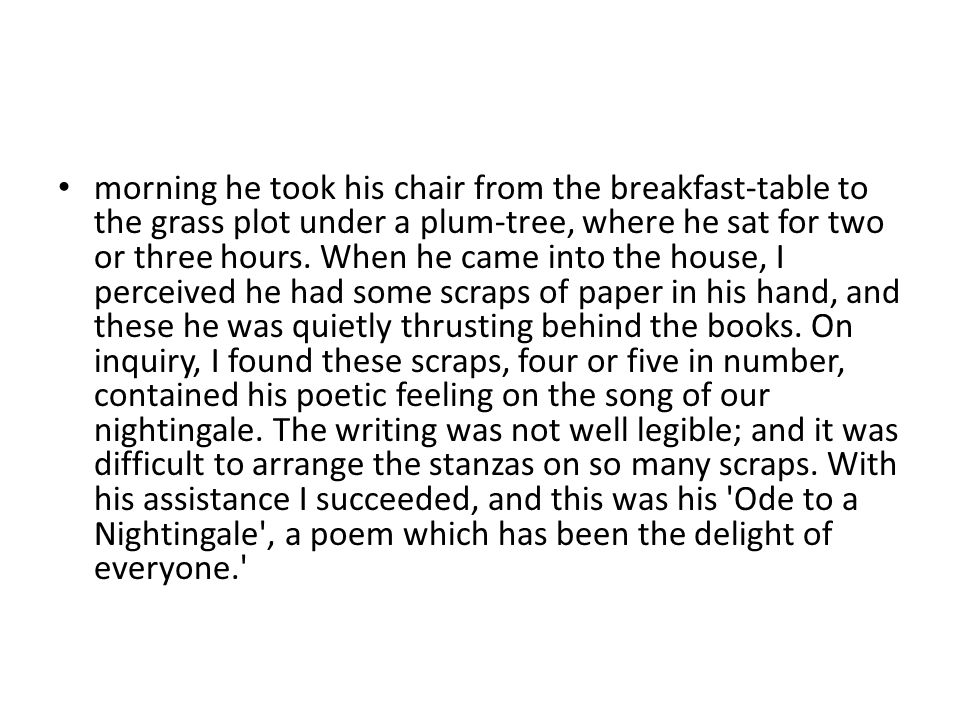 morning he took his chair from the breakfast-table to the grass plot under a plum-tree, where he sat for two or three hours. When he came into the hou