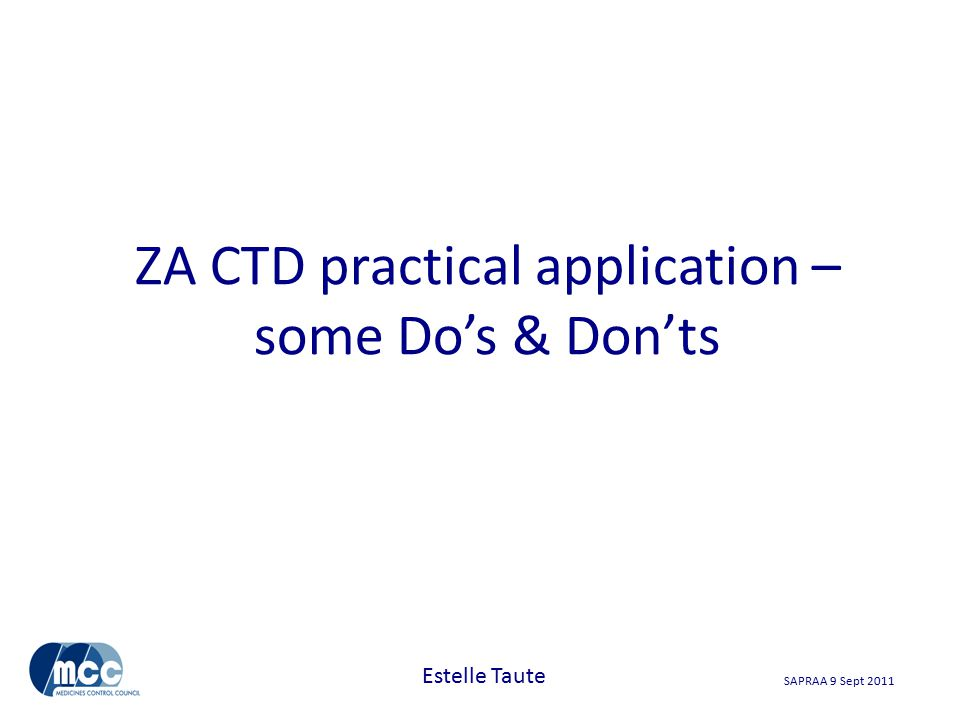 SAPRAA 9 Sept 2011 ZA CTD practical application – some Do's & Don'ts Estelle Taute