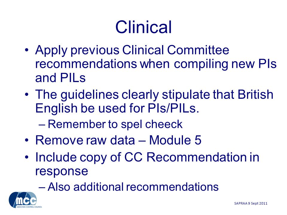 SAPRAA 9 Sept 2011 Clinical Apply previous Clinical Committee recommendations when compiling new PIs and PILs The guidelines clearly stipulate that British English be used for PIs/PILs.