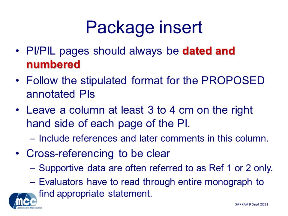 SAPRAA 9 Sept 2011 Package insert dated and numberedPI/PIL pages should always be dated and numbered Follow the stipulated format for the PROPOSED annotated PIs Leave a column at least 3 to 4 cm on the right hand side of each page of the PI.
