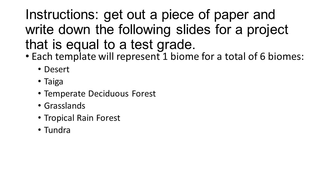 Instructions: get out a piece of paper and write down the following slides for a project that is equal to a test grade. Each template will represent 1