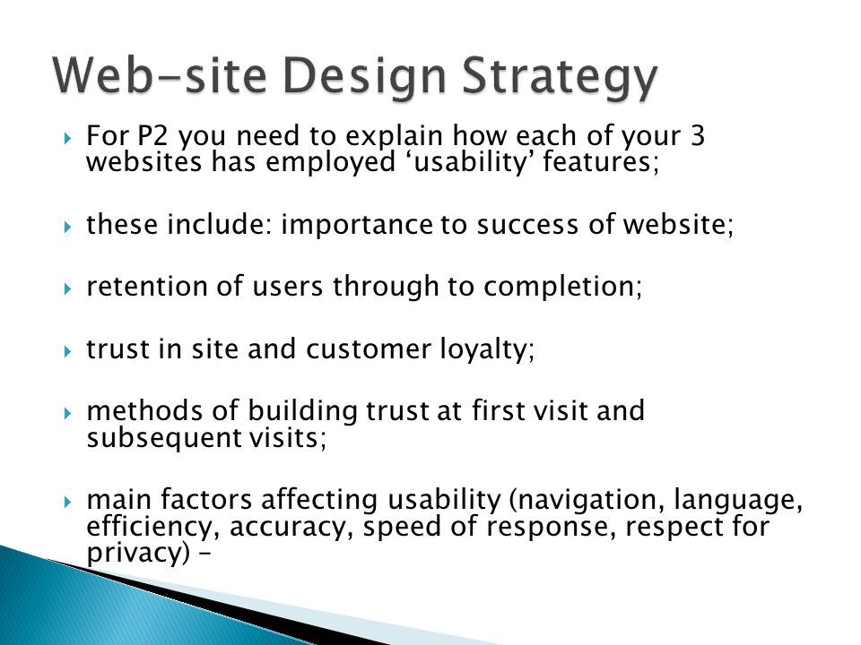  For P2 you need to explain how each of your 3 websites has employed 'usability' features;  these include: importance to success of website;  reten