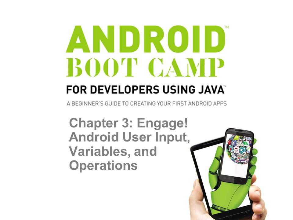 Objectives In this chapter, you learn to: Use an Android theme Add a theme to the Android Manifest file Develop the user interface using Text Fields State the role of different Text Fields Display a hint using the Hint property Develop the user interface using a Spinner control Add text to the String table 2 Android Boot Camp for Developers using Java